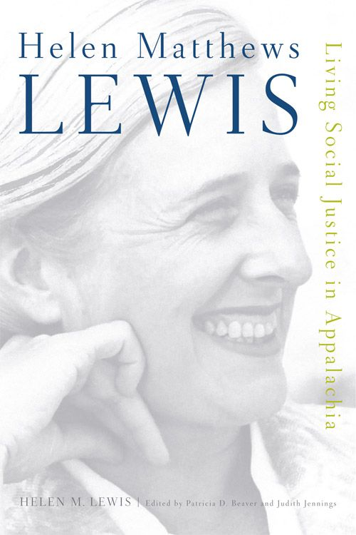 Helen Matthews Lewis: Living Social Justice in Appalachia. Recommended by Fred J. Hay, Librarian of the W L Eury Appalachian Collection.