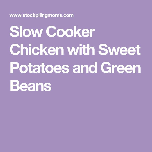 Slow Cooker Chicken with Sweet Potatoes and Green Beans