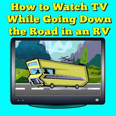We Want To Watch TV In Our RV Going Down The Road Can We Do That?