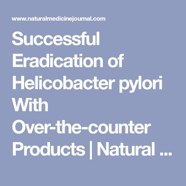 Successful Eradication of Helicobacter pylori With Over-the-counter Products | Natural Medicine Journal