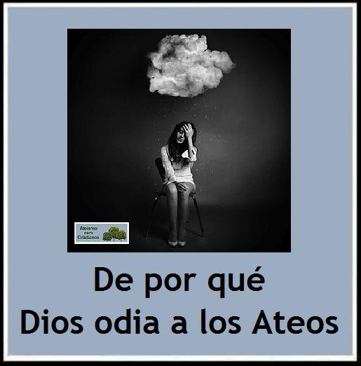 Ateismo para Cristianos.: De por qué Dios odia a los Ateos.  http://ateismoparacristianos.blogspot.gr/2014/09/de-porque-dios-odia-los-ateos.html