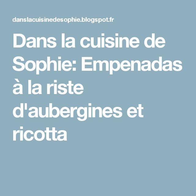 Dans la cuisine de Sophie: Empenadas à la riste d'aubergines et ricotta