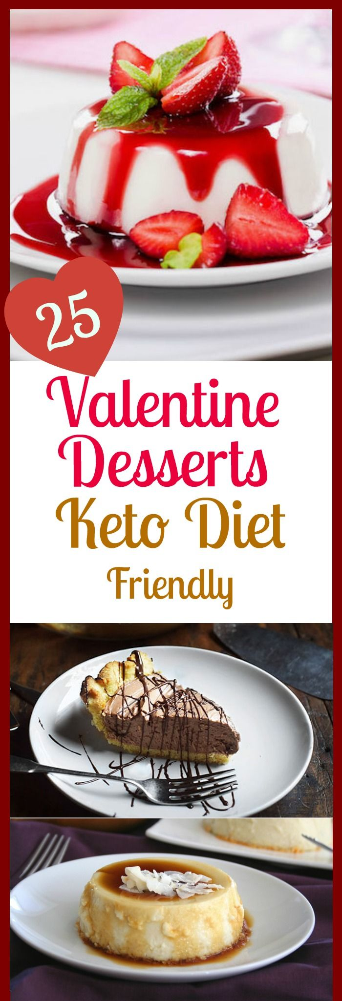 25 AWESOME KETO DIET FRIENDLY DESSERTS Complement Your Valentine's Day Dinner plans with these awesome Valentine dessert ideas.  These recipes are Gluten Free, Low Carb, and are Keto Diet Friendly.  Download the complete recipe book for free at http://ket