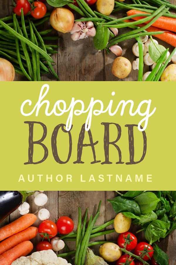 Chopping Board - premade book cover for cookbooks by Angela Haddon Book Cover Design #bookcover #bookcovers #premadecover #premadebookcover #indieauthor #indiepub #indiepublishing #selfpub #amwriting #author #writer #authorpreneur #bookmarketing #bookdesign #bookcoverdesign #bookdesigner #bookcoverdesigner #graphicdesigner #booksales #cookbook #culinary #recipes #culinarybook #vegetables #fresh #freshfood #wholefoods #homecooking