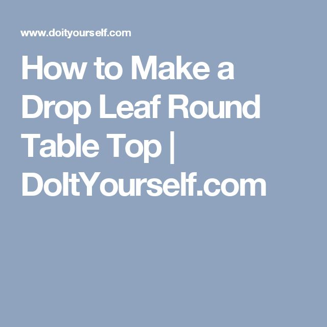 How to Make a Drop Leaf Round Table Top | DoItYourself.com