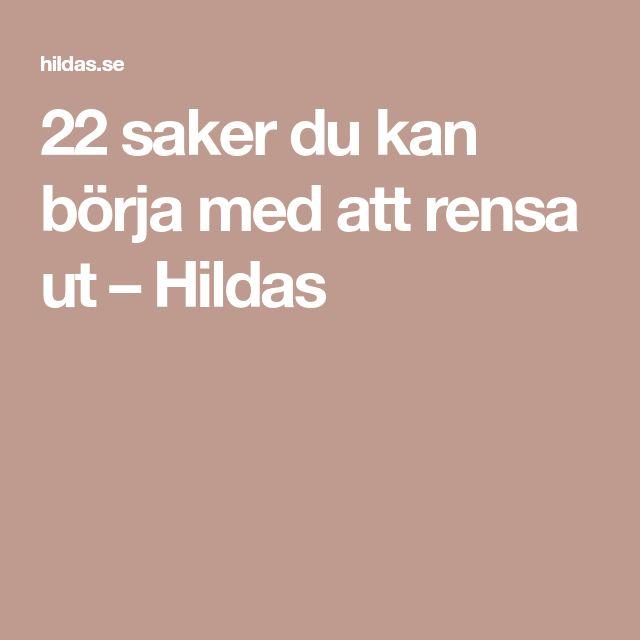 22 saker du kan börja med att rensa ut – Hildas