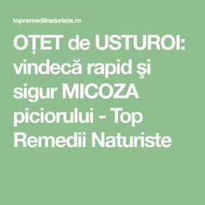 OŢET de USTUROI: vindecă rapid şi sigur MICOZA piciorului - Top Remedii Naturiste