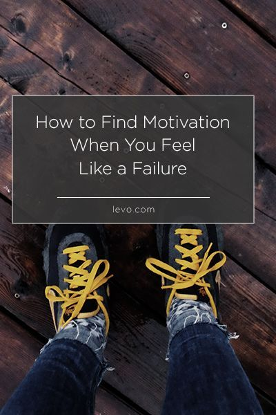 How to Find Motivation When You Feel Like a Failure www.levo.com