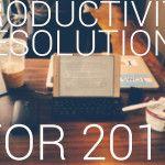 5 resoluções de Ano Novo para começar sua produtividade