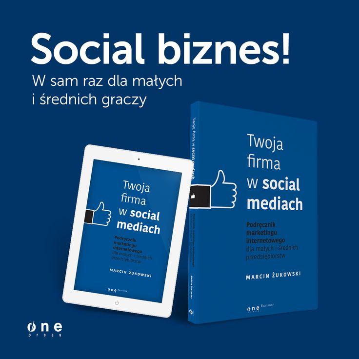 """Nowa książka Marcina Żukowskiego pt. """"Twoja firma w social mediach. Podręcznik marketingu internetowego dla małych i średnich przedsiębiorstw"""".  #onepress #ksiazki #nowosci #firma #biznes #socialmedia #ebiznes #marketing #mediaspolecznosciowe #premiera #msp"""
