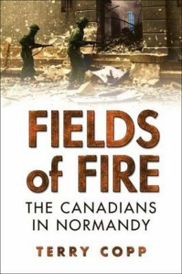 Fields of Fire: the Canadians in Normandy by Terry Copp #canada150 #canadianarmy #worldwar2 #normandy