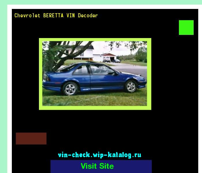 Chevrolet BERETTA VIN Decoder - Lookup Chevrolet BERETTA VIN number. 201257 - Chery. Search Chevrolet BERETTA history, price and car loans.