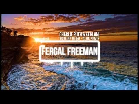 Charlie Puth & Kehlani - Hotline Bling (Fergal Freeman Club Remix)