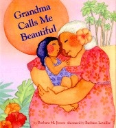 Grandma Calls Me Beautiful  by Barbara Joosse - Age 3 and up - Hardcover - The author of Mama, Do You Love Me? presents a new book about the unconditional and unique love between a grandmother and grandchild.: Hawaiian Culture, Books Capture, Kids Books, Someday Grandma, Grandma Call, Random Books, Beautiful Books, New Books, Watercolor Illustrations