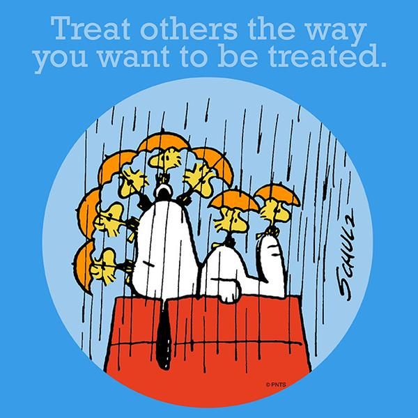 Treat others the way you want to be treated.                                                                                                                                                                                 Mais