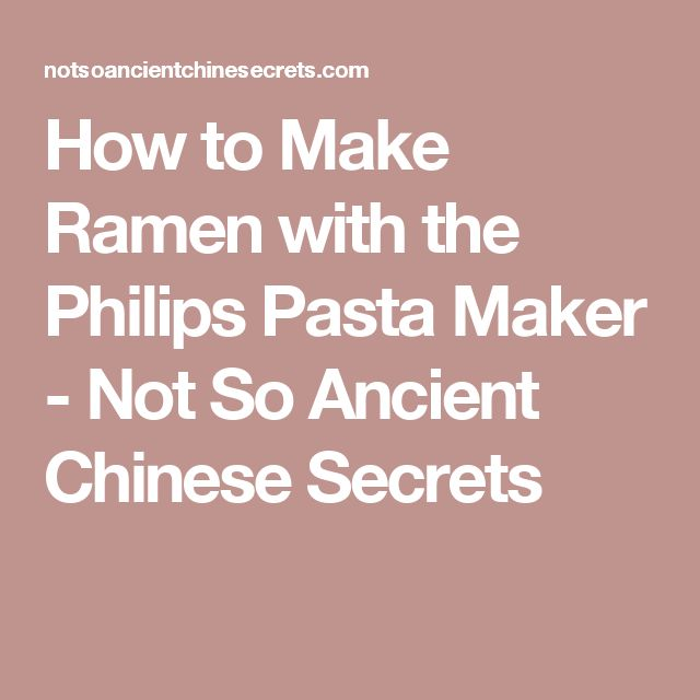 How to Make Ramen with the Philips Pasta Maker - Not So Ancient Chinese Secrets