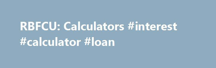 RBFCU: Calculators #interest #calculator #loan http://loan-credit.nef2.com/rbfcu-calculators-interest-calculator-loan/  #student loan consolidation calculator # Definitions Total monthly student loan payments Total payments for all of your outstanding student loans. If the current payment total is less than the payment for your new consolidated loan, there will be no payment savings. Total outstanding student loan debt The total amount you owe on all of your student loan debt. Interest rate…