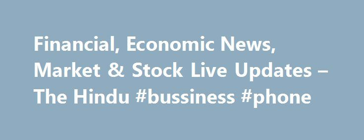 Financial, Economic News, Market & Stock Live Updates – The Hindu #bussiness #phone http://wyoming.remmont.com/financial-economic-news-market-stock-live-updates-the-hindu-bussiness-phone/  # 8mins Maharashtra HSC results declared, girls outshine boys 23mins PIL against new animal slaughter rules 33mins Sri Lanka struggles with paucity of clean water; toll rises to 183 34mins 'Judy' malware infects 36.5 million Android users globally 44mins CET results 2017 announced 52mins India can retain…