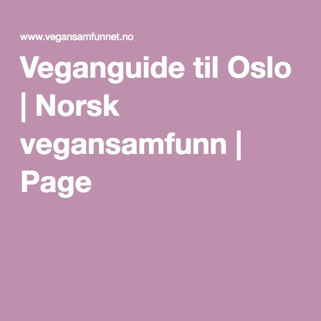 Veganguide til Oslo | Norsk vegansamfunn | Page 2