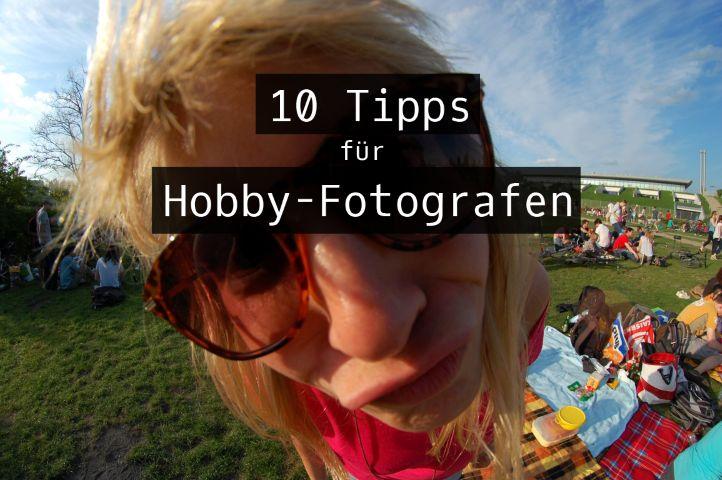 Noch mehr Spaß am Fotografieren – 10 Tipps für Hobby-Fotografen