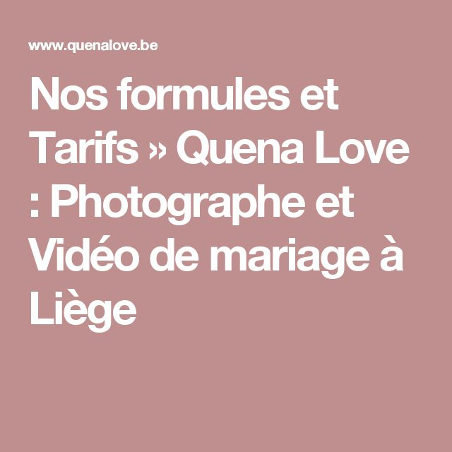 Nos formules et Tarifs » Quena Love : Photographe et Vidéo de mariage à Liège