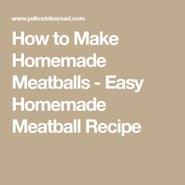 How to Make Homemade Meatballs - Easy Homemade Meatball Recipe