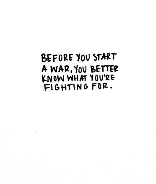 """Before you start this war you better know if what your fighting for is worth it, because it will destroy you."" ""it is."""