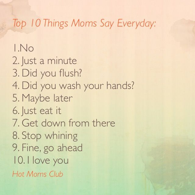 Top 10 Things Moms Say Every Day.   Hot Moms Club   #moms #humor #children