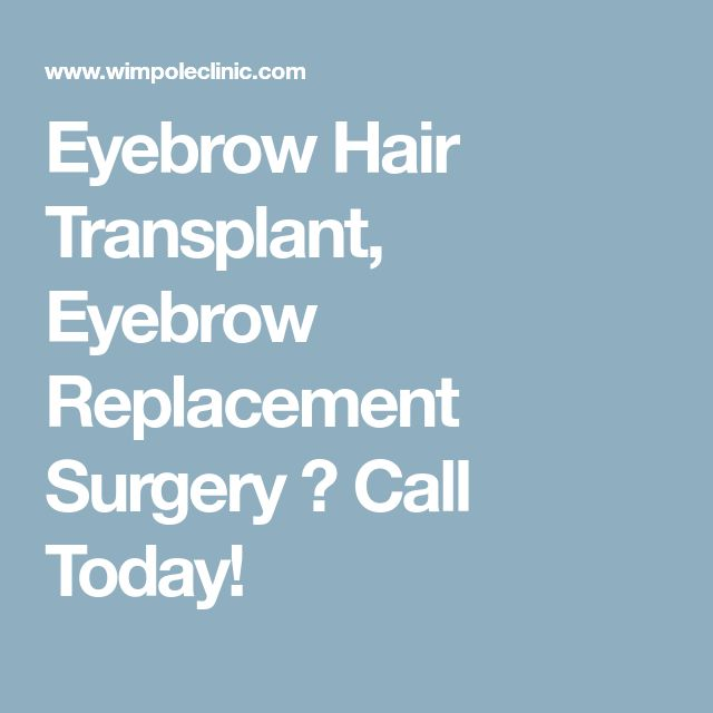 Eyebrow Hair Transplant, Eyebrow Replacement Surgery ▪ Call Today!