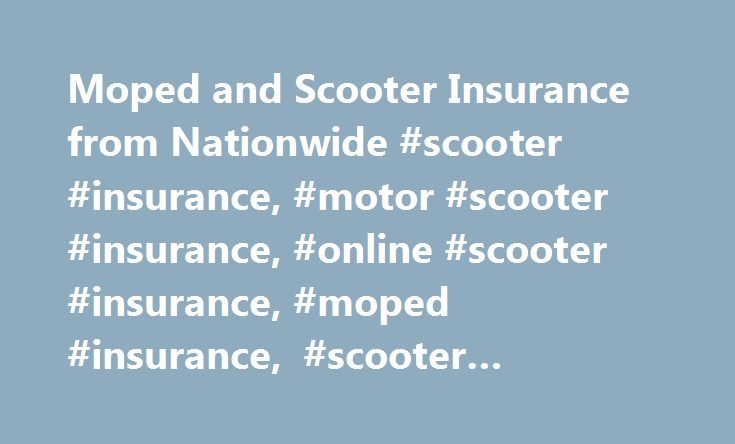 Moped and Scooter Insurance from Nationwide #scooter #insurance, #motor #scooter #insurance, #online #scooter #insurance, #moped #insurance, #scooter #insurance #rates http://delaware.nef2.com/moped-and-scooter-insurance-from-nationwide-scooter-insurance-motor-scooter-insurance-online-scooter-insurance-moped-insurance-scooter-insurance-rates/  # Protect your scooter or moped on the road with Nationwide When you're hitting the road on your scooter or moped, safety is key. That's why…
