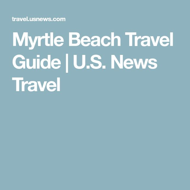 Guide To The Best Hotels And Things Do In Myrtle Beach Maps Travel Tips More