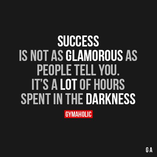 Success Is Not As Glamorous As People Tell YouIt's a lot of hours spent in the darkness.http://www.gymaholic.co