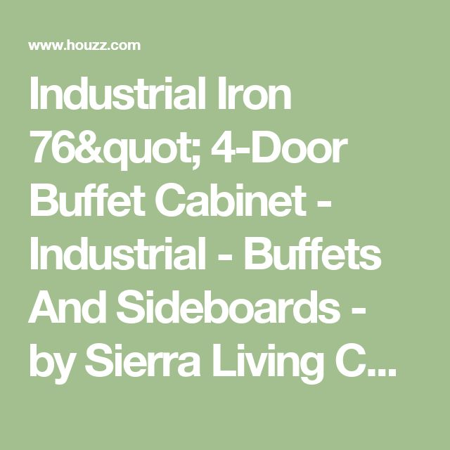 "Industrial Iron 76"" 4-Door Buffet Cabinet - Industrial - Buffets And Sideboards - by Sierra Living Concepts"