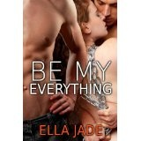 Be My Everything (Kindle Edition)By Ella Jade