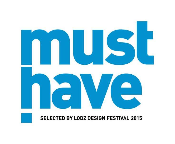 Must Have 2015 distinction - Łódź Design Festival