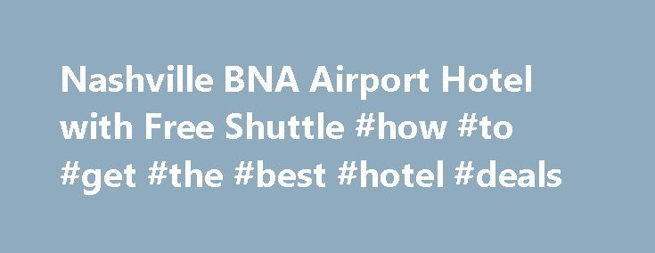 Nashville BNA Airport Hotel with Free Shuttle #how #to #get #the #best #hotel #deals http://hotel.remmont.com/nashville-bna-airport-hotel-with-free-shuttle-how-to-get-the-best-hotel-deals/  #motels in nashville tn # Country Inn & Suites By Carlson, Nashville Airport, TN A Complimentary Shuttle Brings You to Our Nashville Hotel Catch the complimentary airport shuttle or pull off I-40 at Exit 216 for the Country Inn Suites By Carlson . Nashville Airport, TN. Situated across from the Nashville…