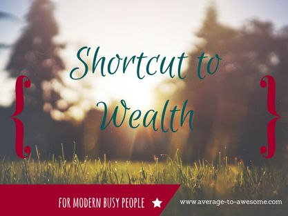 Quickest Shortcut to Wealth for the Modern Busy Person