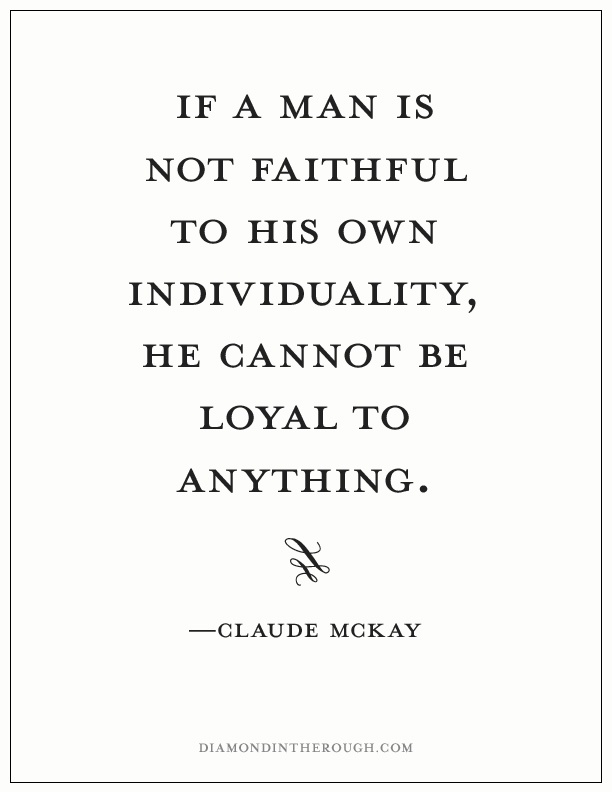 """If a man is not faithful to his own individuality, he cannot be loyal to anything."" -Claude McKay #30DaysOfOriginality"
