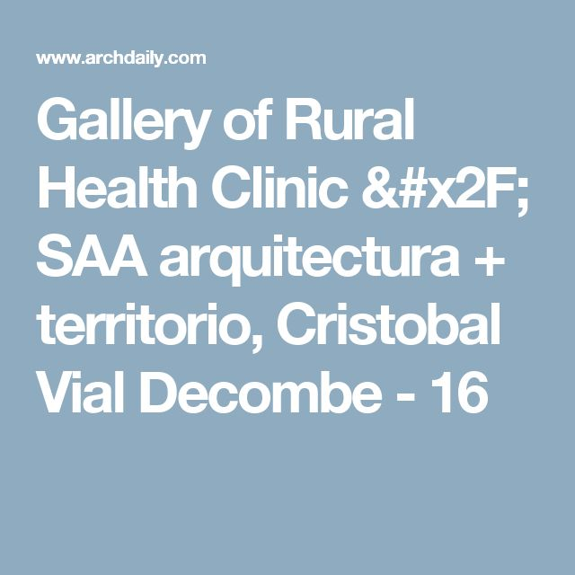 Gallery of Rural Health Clinic / SAA arquitectura + territorio, Cristobal Vial Decombe - 16