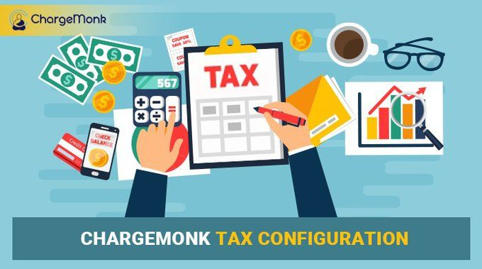 Chargemonk Tax Configuration In 2020 Revenue Model Customer Relationships Management