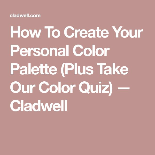 How To Create Your Personal Color Palette (Plus Take Our Color Quiz) — Cladwell