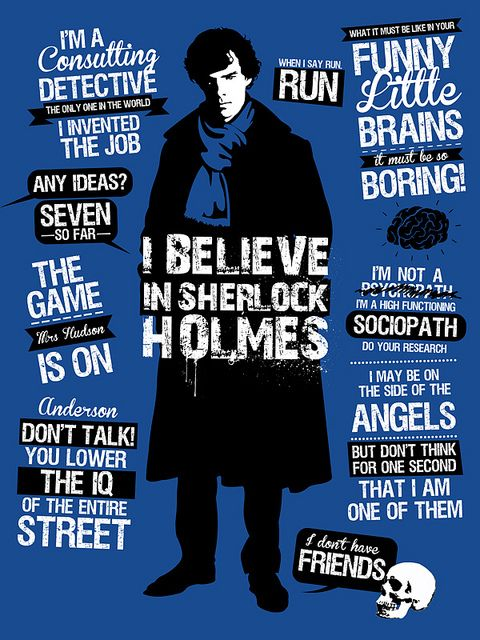 """""""I may be on the side of the angels, but don't think for one second that I am one of them."""" LOVE that quote!  Or, """"The game, Mrs Hudson, is on."""""""