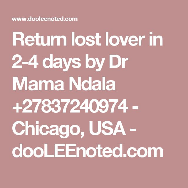 Return lost lover in 2-4 days by Dr Mama Ndala +27837240974 - Chicago, USA - dooLEEnoted.com