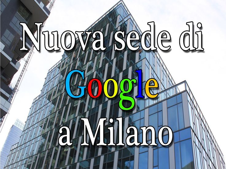 Nuova sede di Google a Milano in zona Porta Nuova.