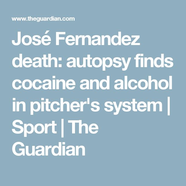 José Fernandez death: autopsy finds cocaine and alcohol in pitcher's system | Sport | The Guardian