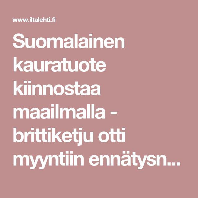 Suomalainen kauratuote kiinnostaa maailmalla - brittiketju otti myyntiin ennätysnopeasti | ruoka-artikkelit | Iltalehti.fi