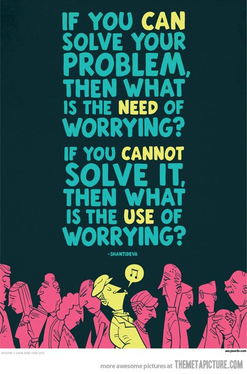 Worry: No Worry, No Worries, Problems Solving, Remember This, Inspiration, Food For Thoughts, Quote, Wisdom, Truths