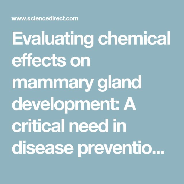 Evaluating chemical effects on mammary gland development: A critical need in disease prevention - ScienceDirect