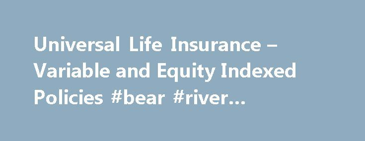 Universal Life Insurance – Variable and Equity Indexed Policies #bear #river #insurance http://insurance.remmont.com/universal-life-insurance-variable-and-equity-indexed-policies-bear-river-insurance/  #universal life insurance # Who it Benefits the Most 1. Parents with young children A universal life policy can help parents to ensure continual provision for their children even when one or both parents pass away. The sooner parents begin investing in the policy, the more death benefit they…