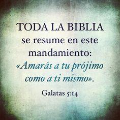 Toda la ley se resume en este mandamiento: «Amarás a tu prójimo como a ti mismo». Gálatas 5:14